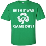 IRISH IT WAS GAME DAY - GREEN  T-SHIRT